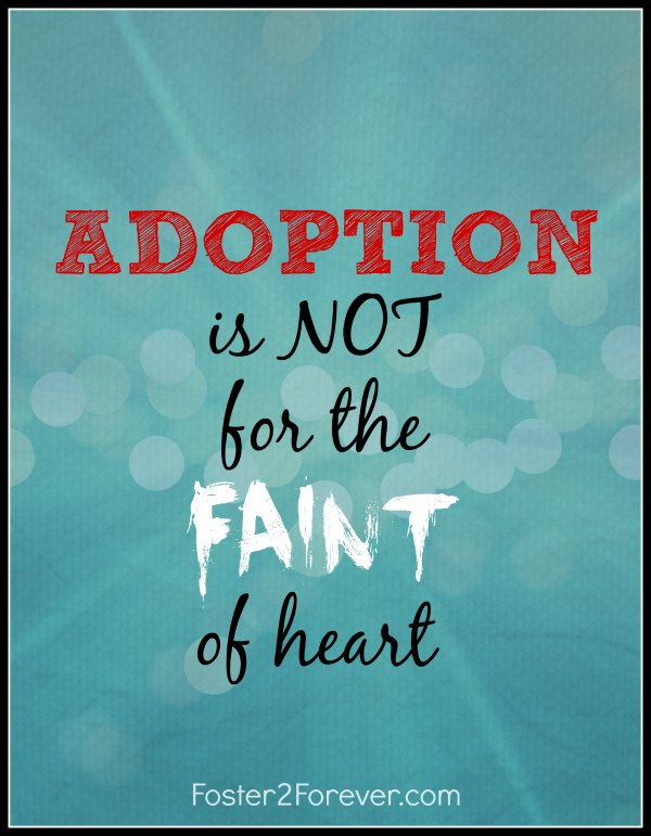 Adoption is not for the faint of heart! You bet 'cha! Great quote!