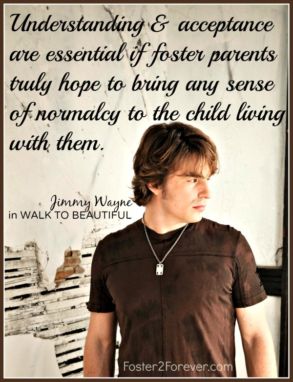 Accept and try to understand where your foster child is coming from. Jimmy Wayne #fostercare #quote